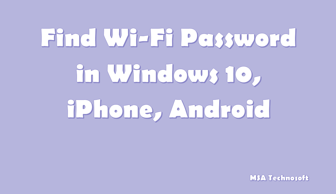How-to-find-wi-fi-password-windows-10-iPhone-iPad-Android-MSA-Technosoft